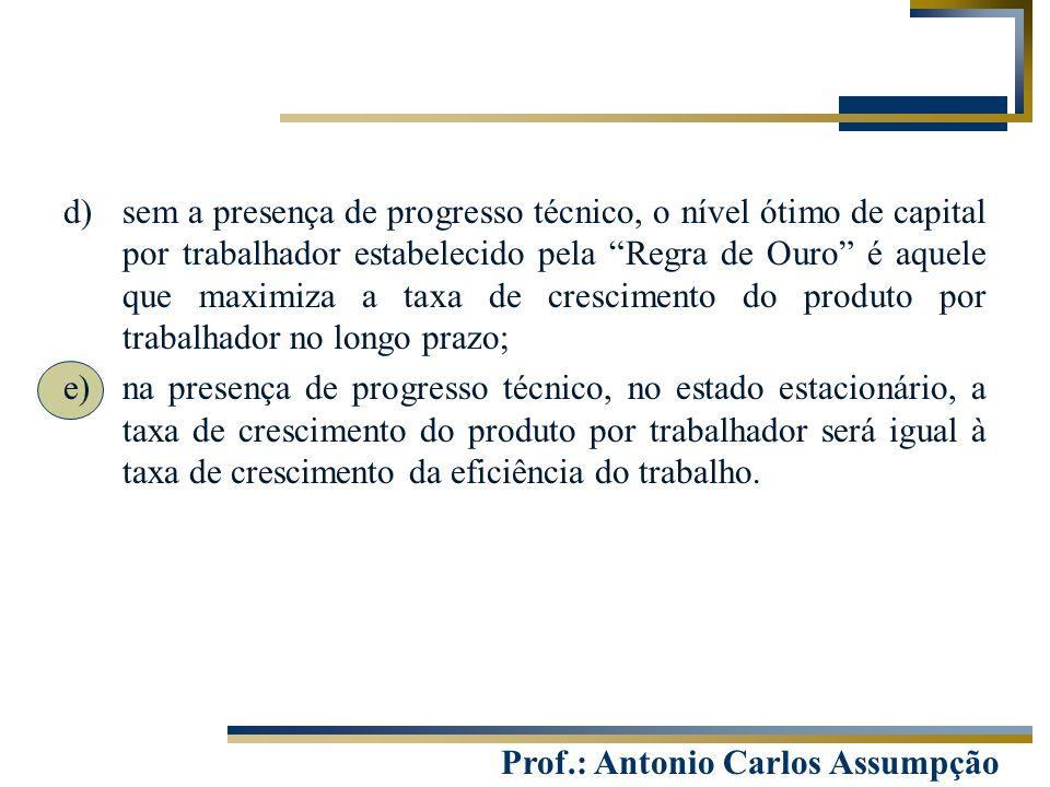 """Prof.: Antonio Carlos Assumpção d)sem a presença de progresso técnico, o nível ótimo de capital por trabalhador estabelecido pela """"Regra de Ouro"""" é aq"""