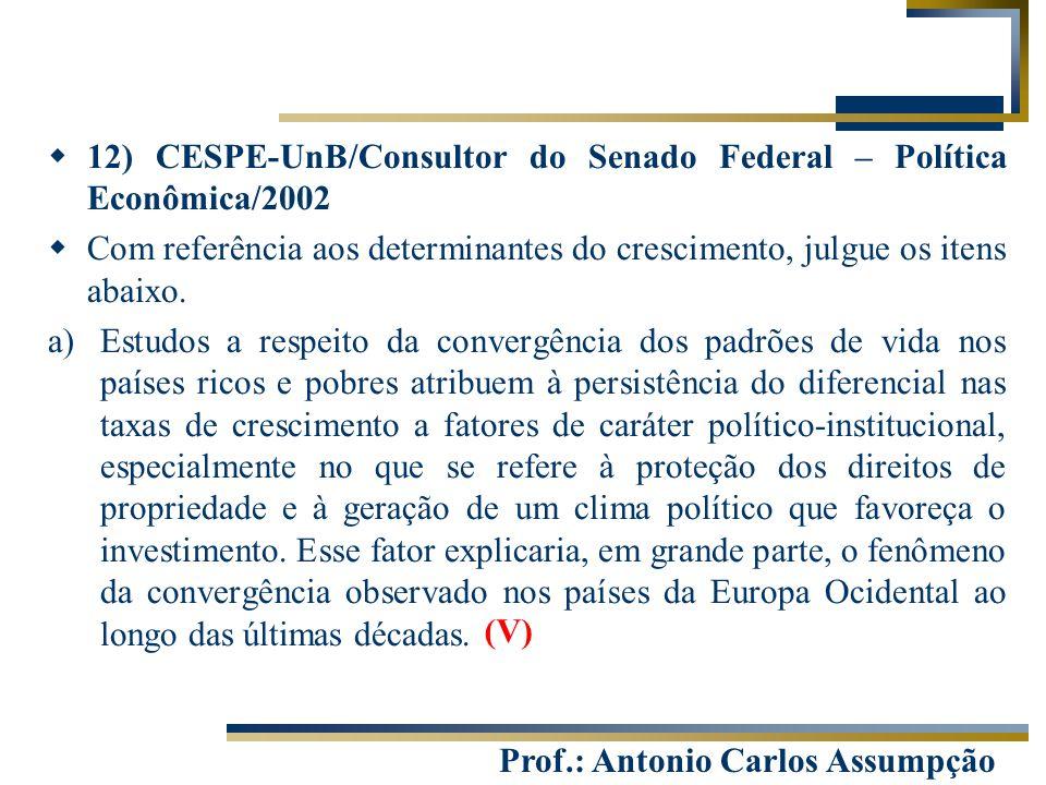 Prof.: Antonio Carlos Assumpção  12) CESPE-UnB/Consultor do Senado Federal – Política Econômica/2002  Com referência aos determinantes do cresciment