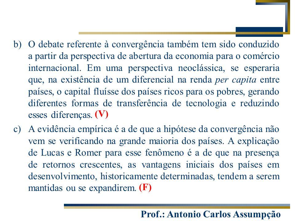 Prof.: Antonio Carlos Assumpção b)O debate referente à convergência também tem sido conduzido a partir da perspectiva de abertura da economia para o c