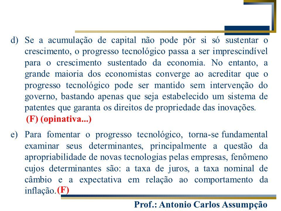 Prof.: Antonio Carlos Assumpção d)Se a acumulação de capital não pode pôr si só sustentar o crescimento, o progresso tecnológico passa a ser imprescin