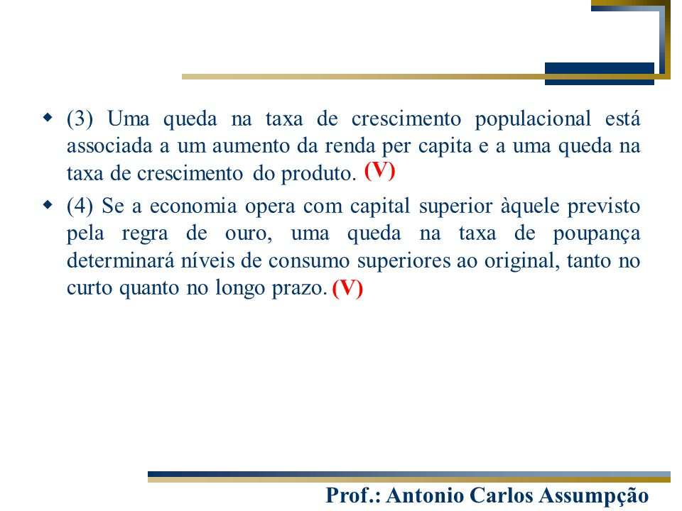Prof.: Antonio Carlos Assumpção  (3) Uma queda na taxa de crescimento populacional está associada a um aumento da renda per capita e a uma queda na t