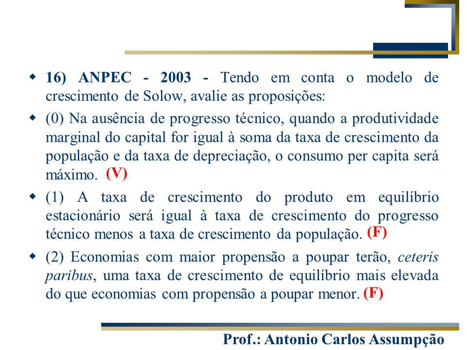 Prof.: Antonio Carlos Assumpção  16) ANPEC - 2003 - Tendo em conta o modelo de crescimento de Solow, avalie as proposições:  (0) Na ausência de prog
