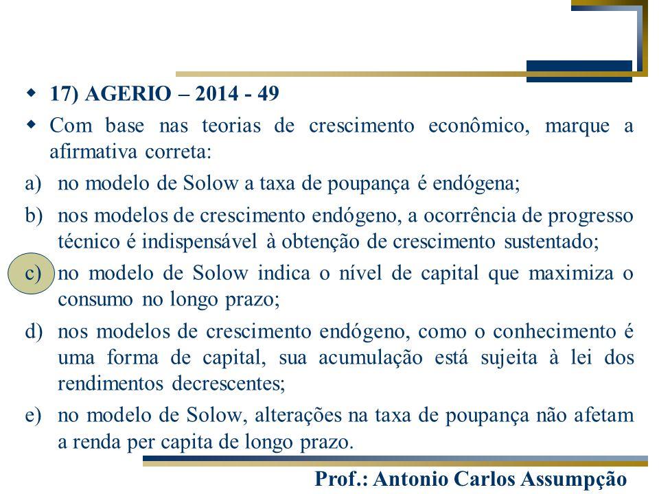 Prof.: Antonio Carlos Assumpção  17) AGERIO – 2014 - 49  Com base nas teorias de crescimento econômico, marque a afirmativa correta: a)no modelo de