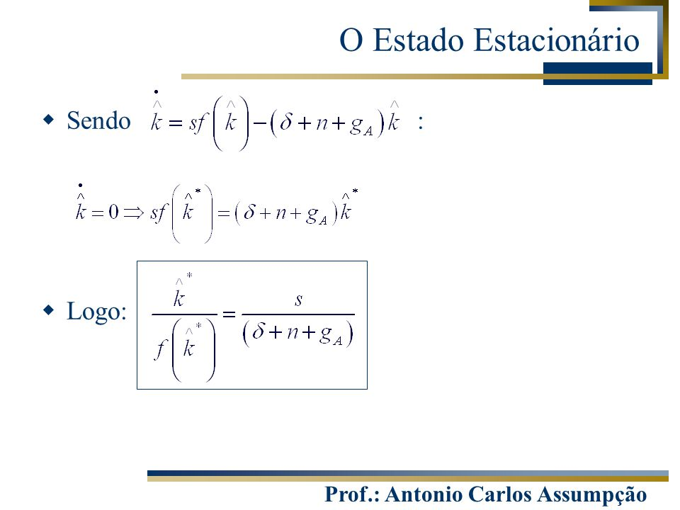 Prof.: Antonio Carlos Assumpção O Estado Estacionário  Sendo :  Logo: