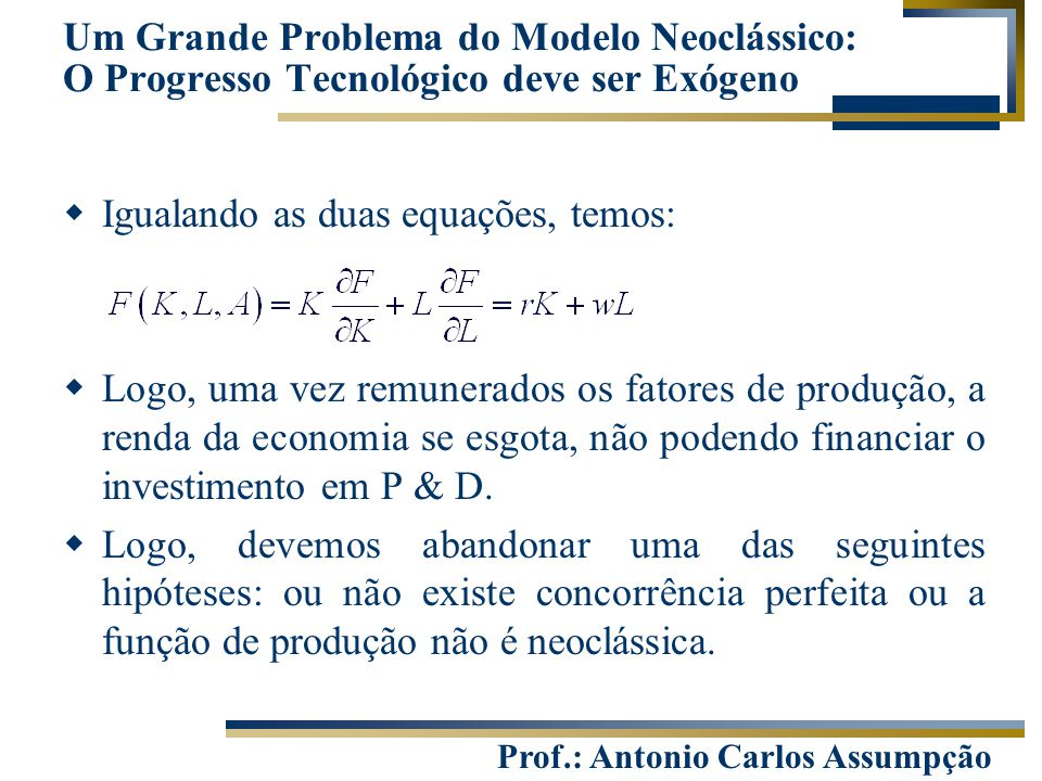 Prof.: Antonio Carlos Assumpção  Igualando as duas equações, temos:  Logo, uma vez remunerados os fatores de produção, a renda da economia se esgota