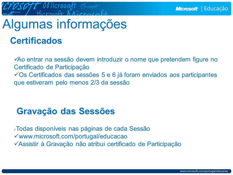 Algumas informações Certificados Ao entrar na sessão devem introduzir o nome que pretendem figure no Certificado de Participação Os Certificados das sessões 5 e 6 já foram enviados aos participantes que estiveram pelo menos 2/3 da sessão Gravação das Sessões Todas disponíveis nas páginas de cada Sessão www.microsoft.com/portugal/educacao Assistir à Gravação não atribui certificado de Participação