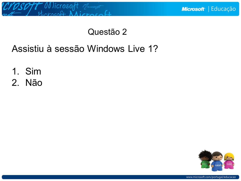 Assistiu à sessão Windows Live 1 1.Sim 2.Não Questão 2