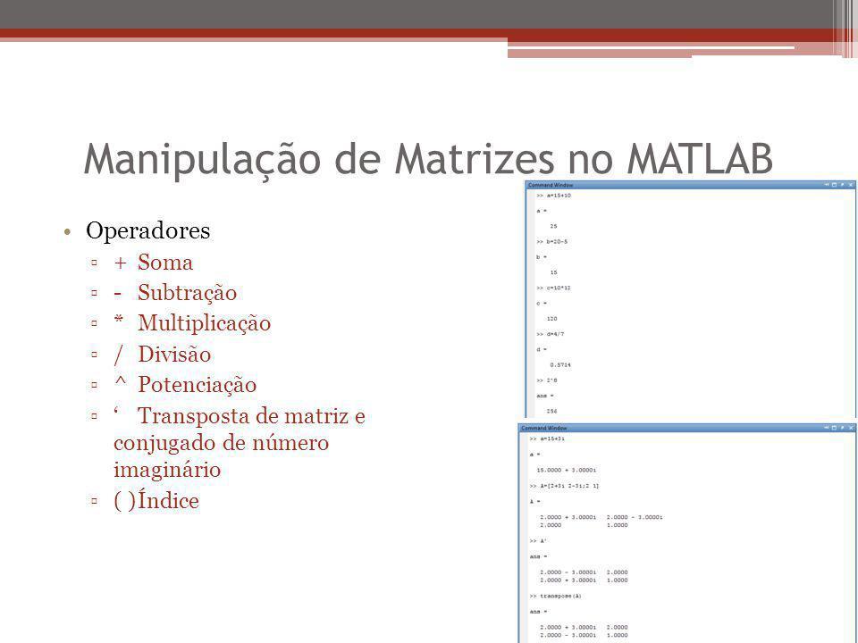 Manipulação de Matrizes no MATLAB Comandos para matrizes ▫zeros (a,b) = Cria uma matriz a x b de 0.