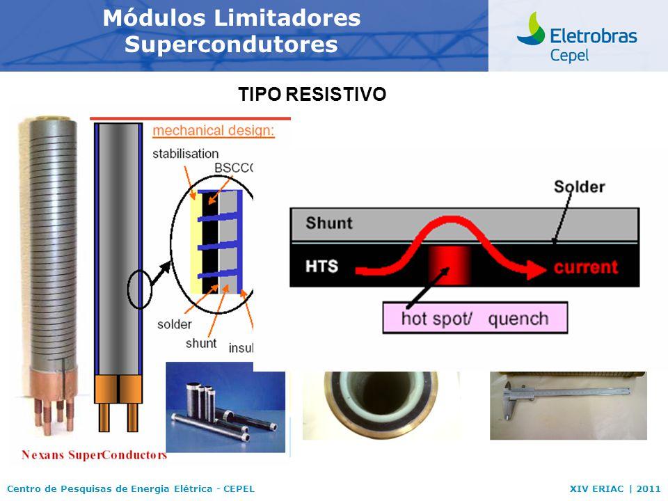Centro de Pesquisas de Energia Elétrica - CEPELXIV ERIAC | 2011 Módulos Limitadores Supercondutores Módulos empregados no presente trabalho: -Bobina s