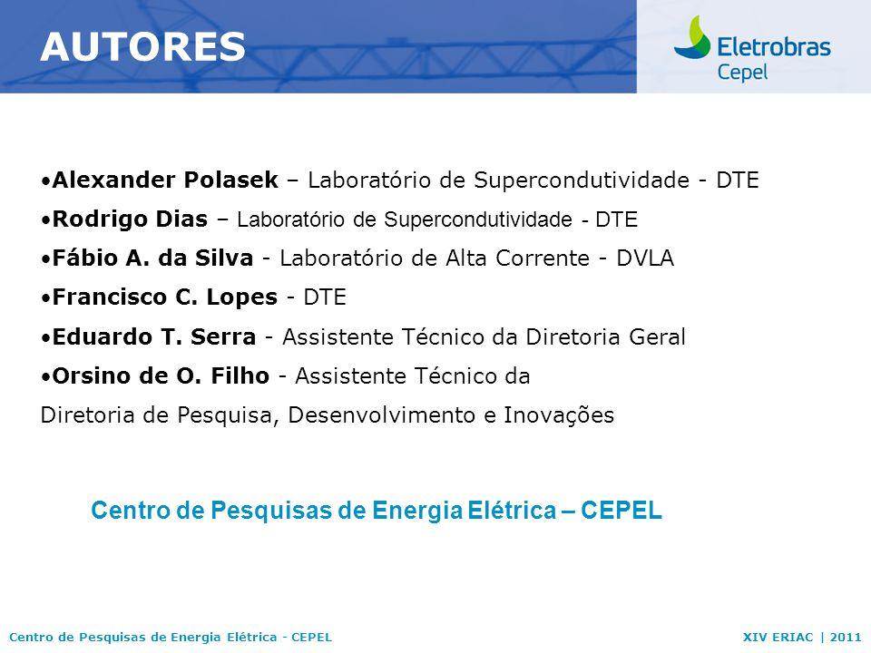 Centro de Pesquisas de Energia Elétrica - CEPELXIV ERIAC | 2011 Alexander Polasek – Laboratório de Supercondutividade - DTE Rodrigo Dias – Laboratório