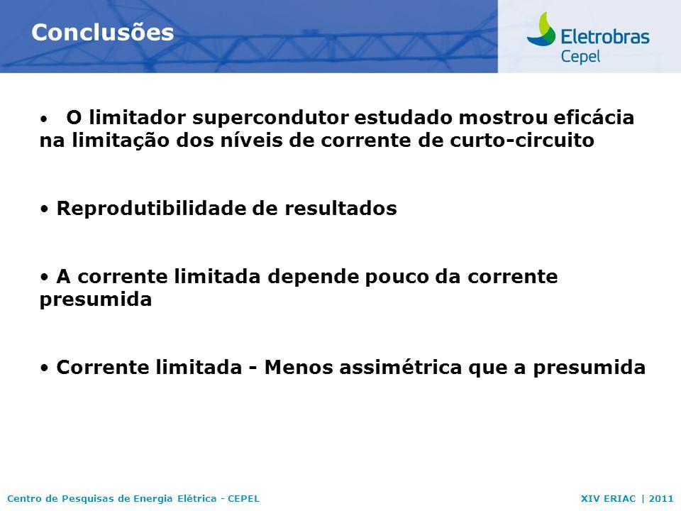 Centro de Pesquisas de Energia Elétrica - CEPELXIV ERIAC | 2011 Conclusões O limitador supercondutor estudado mostrou eficácia na limitação dos níveis