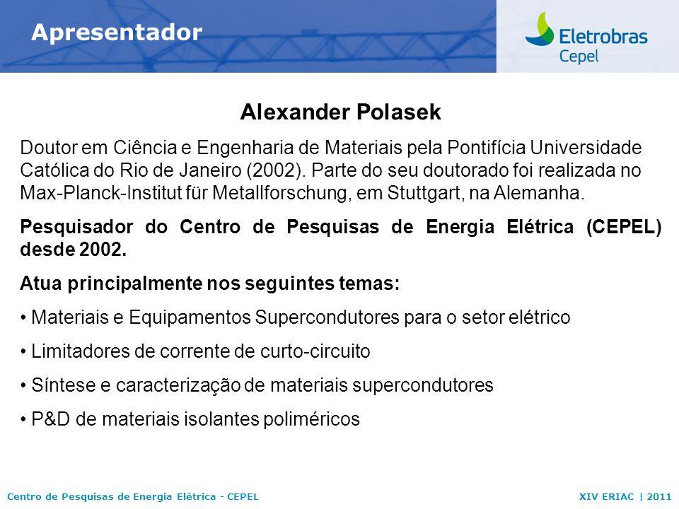 Centro de Pesquisas de Energia Elétrica - CEPELXIV ERIAC | 2011 Apresentador Alexander Polasek Doutor em Ciência e Engenharia de Materiais pela Pontif