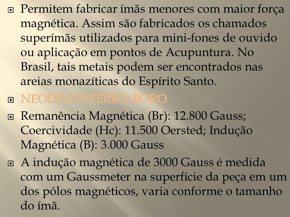  Permitem fabricar ímãs menores com maior força magnética. Assim são fabricados os chamados superímãs utilizados para mini-fones de ouvido ou aplicaç