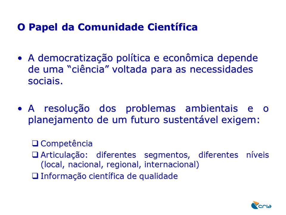 """O Papel da Comunidade Científica A democratização política e econômica depende de uma """"ciência"""" voltada para as necessidades sociais.A democratização"""