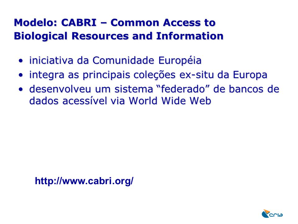 Modelo: CABRI – Common Access to Biological Resources and Information iniciativa da Comunidade Européiainiciativa da Comunidade Européia integra as pr