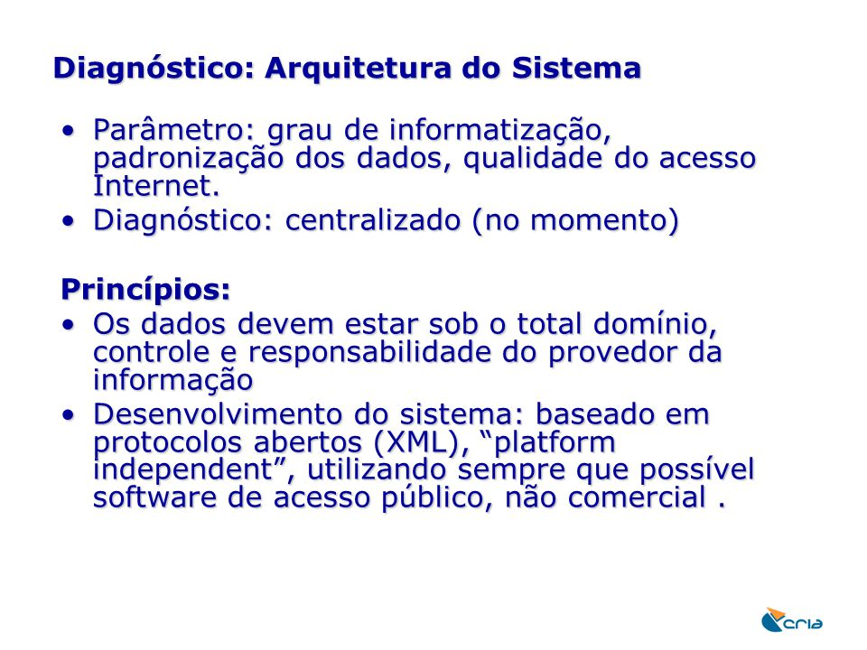 Diagnóstico: Arquitetura do Sistema Parâmetro: grau de informatização, padronização dos dados, qualidade do acesso Internet.Parâmetro: grau de informa