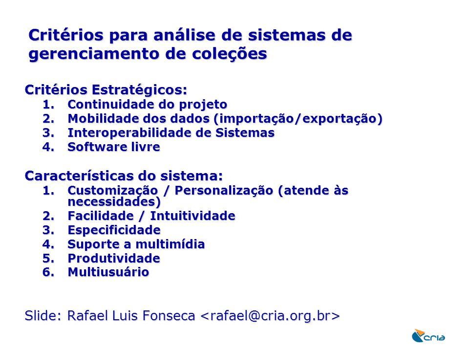 Critérios para análise de sistemas de gerenciamento de coleções Critérios Estratégicos: 1.Continuidade do projeto 2.Mobilidade dos dados (importação/e