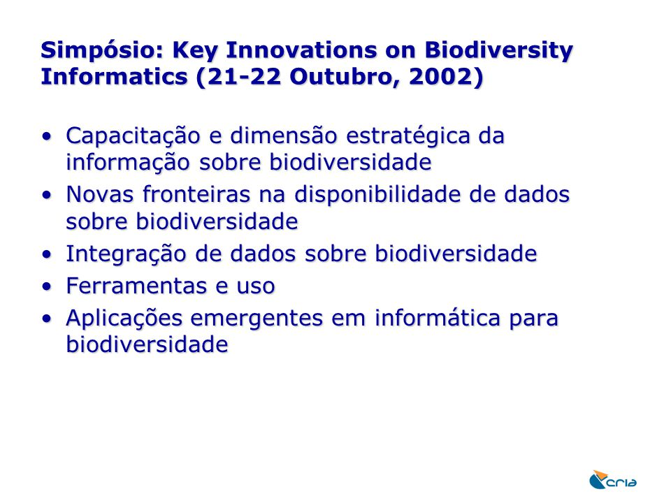 Simpósio: Key Innovations on Biodiversity Informatics (21-22 Outubro, 2002) Capacitação e dimensão estratégica da informação sobre biodiversidadeCapac