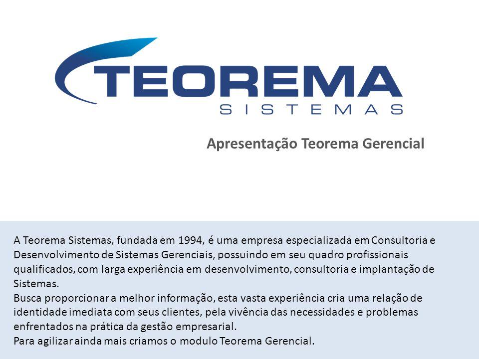 Apresentação Teorema Gerencial A Teorema Sistemas, fundada em 1994, é uma empresa especializada em Consultoria e Desenvolvimento de Sistemas Gerenciai