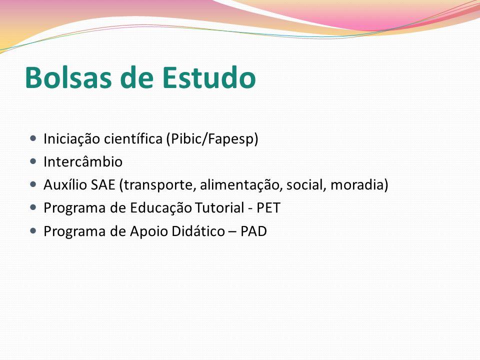 Bolsas de Estudo Iniciação científica (Pibic/Fapesp) Intercâmbio Auxílio SAE (transporte, alimentação, social, moradia) Programa de Educação Tutorial - PET Programa de Apoio Didático – PAD
