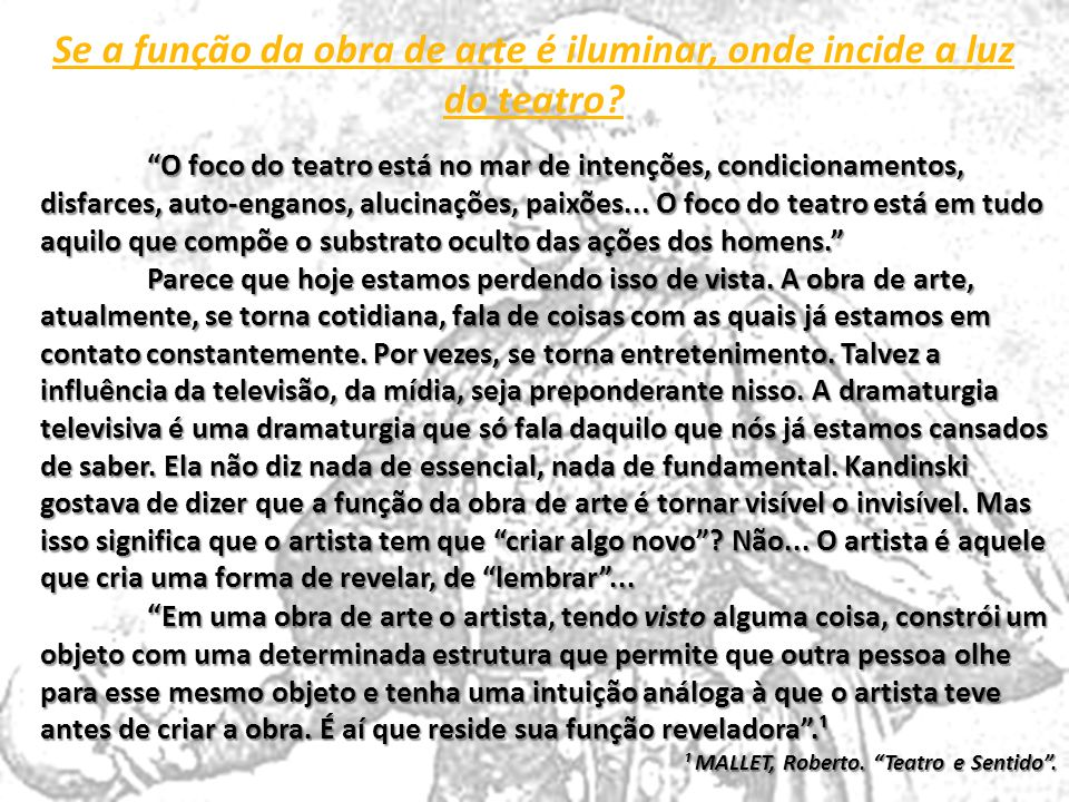 Se a função da obra de arte é iluminar, onde incide a luz do teatro.
