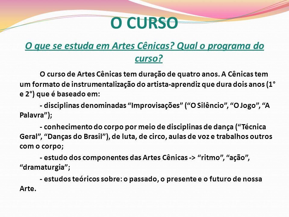 O CURSO O que se estuda em Artes Cênicas. Qual o programa do curso.