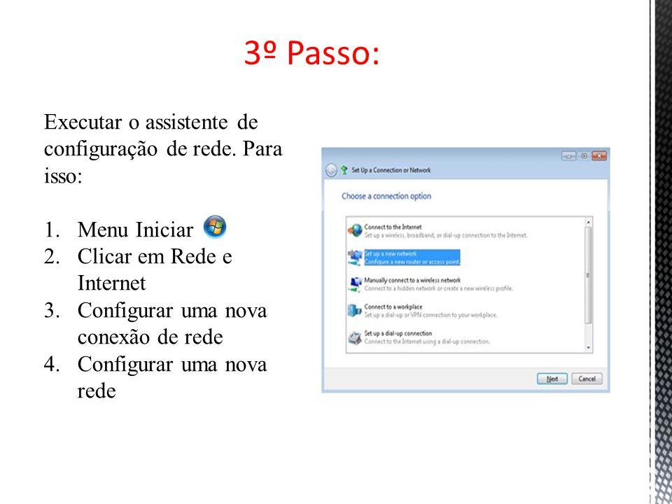 3º Passo: Executar o assistente de configuração de rede. Para isso: 1.Menu Iniciar 2.Clicar em Rede e Internet 3.Configurar uma nova conexão de rede 4