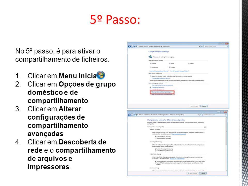 5º Passo: No 5º passo, é para ativar o compartilhamento de ficheiros. 1.Clicar em Menu Iniciar 2.Clicar em Opções de grupo doméstico e de compartilham