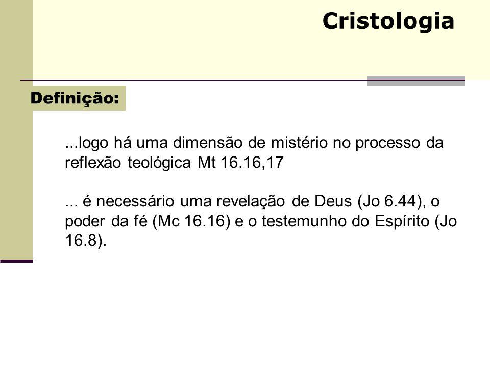 Cristologia...logo há uma dimensão de mistério no processo da reflexão teológica Mt 16.16,17... é necessário uma revelação de Deus (Jo 6.44), o poder