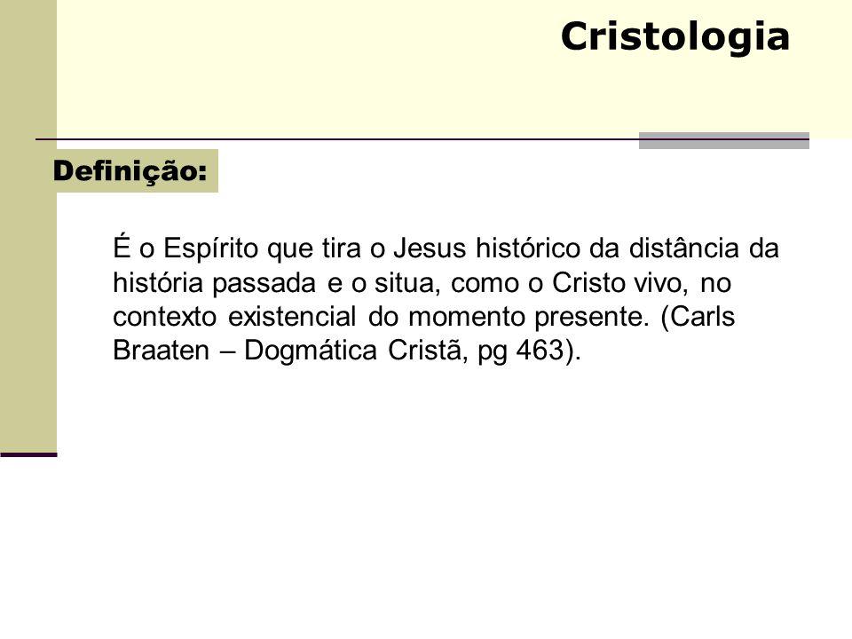 Cristologia É o Espírito que tira o Jesus histórico da distância da história passada e o situa, como o Cristo vivo, no contexto existencial do momento