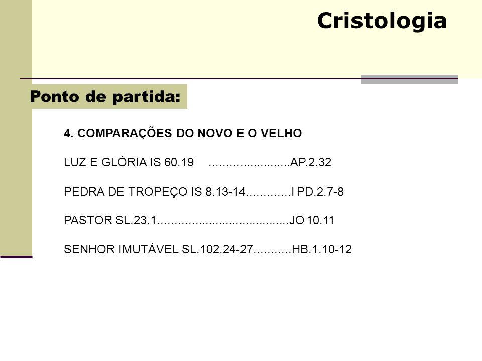Cristologia 4. COMPARAÇÕES DO NOVO E O VELHO LUZ E GLÓRIA IS 60.19........................AP.2.32 PEDRA DE TROPEÇO IS 8.13-14.............I PD.2.7-8 P