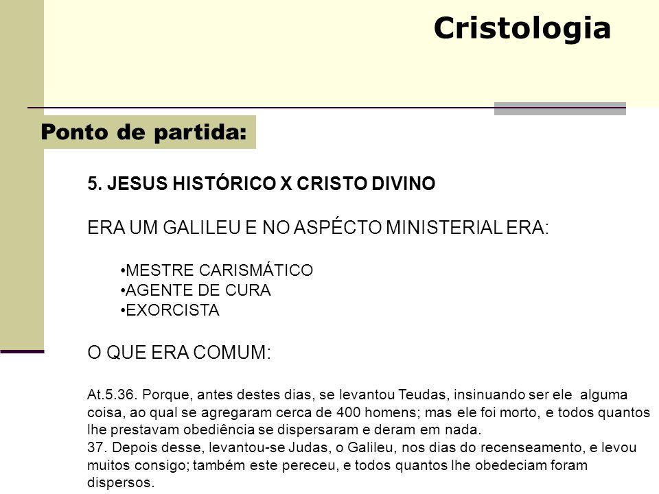 Cristologia 5. JESUS HISTÓRICO X CRISTO DIVINO ERA UM GALILEU E NO ASPÉCTO MINISTERIAL ERA: MESTRE CARISMÁTICO AGENTE DE CURA EXORCISTA O QUE ERA COMU