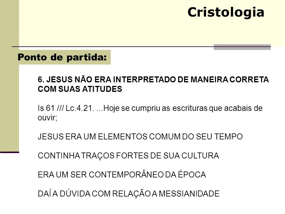 Cristologia 6. JESUS NÃO ERA INTERPRETADO DE MANEIRA CORRETA COM SUAS ATITUDES Is 61 /// Lc.4.21....Hoje se cumpriu as escrituras que acabais de ouvir