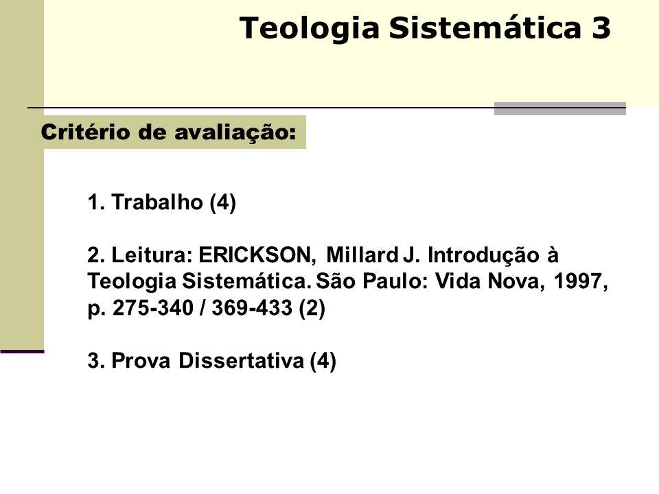 Teologia Sistemática 3 1. Trabalho (4) 2. Leitura: ERICKSON, Millard J. Introdução à Teologia Sistemática. São Paulo: Vida Nova, 1997, p. 275-340 / 36