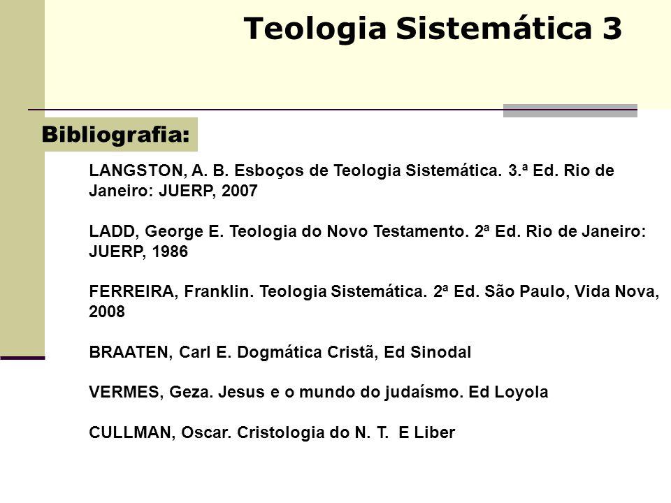 Teologia Sistemática 3 LANGSTON, A. B. Esboços de Teologia Sistemática. 3.ª Ed. Rio de Janeiro: JUERP, 2007 LADD, George E. Teologia do Novo Testament
