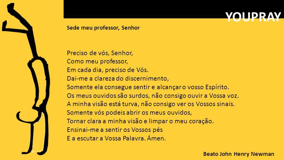 Sede meu professor, Senhor Preciso de vós, Senhor, Como meu professor, Em cada dia, preciso de Vós.