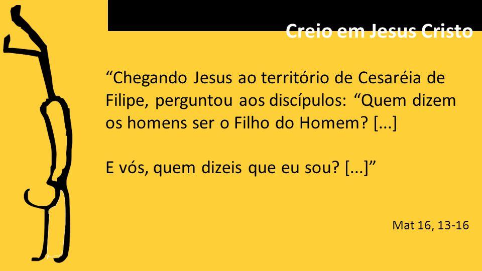 Chegando Jesus ao território de Cesaréia de Filipe, perguntou aos discípulos: Quem dizem os homens ser o Filho do Homem.