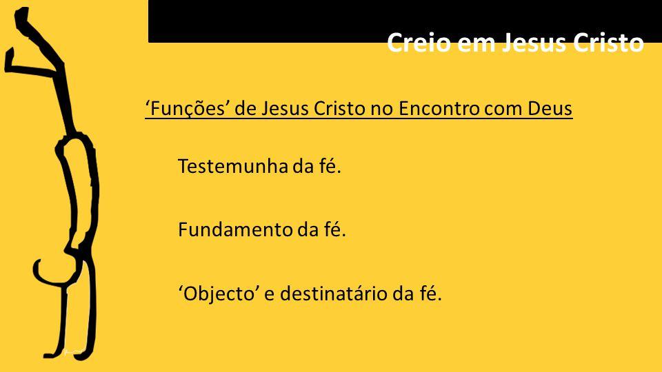 'Funções' de Jesus Cristo no Encontro com Deus Testemunha da fé.