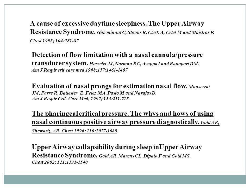 A cause of excessive daytime sleepiness. The Upper Airway Resistance Syndrome. Gilleminaut C, Stoohs R, Clerk A, Cetel M and Maistros P. Chest 1993; 1