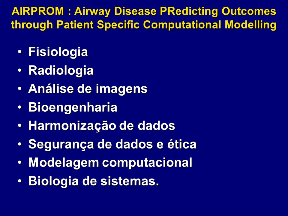 AIRPROM : Airway Disease PRedicting Outcomes through Patient Specific Computational Modelling FisiologiaFisiologia RadiologiaRadiologia Análise de ima