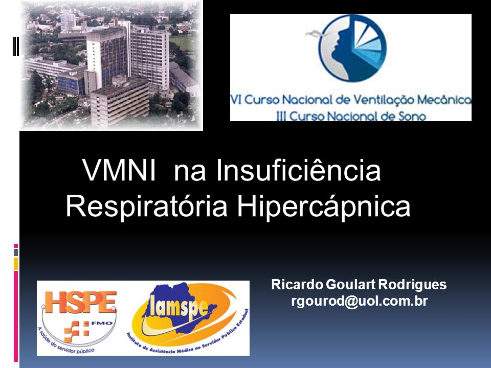 VMNI na Insuficiência Respiratória Hipercápnica Ricardo Goulart Rodrigues rgourod@uol.com.br