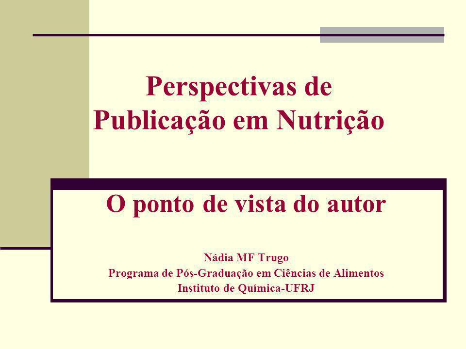 Perspectivas de Publicação em Nutrição O ponto de vista do autor Nádia MF Trugo Programa de Pós-Graduação em Ciências de Alimentos Instituto de Químic