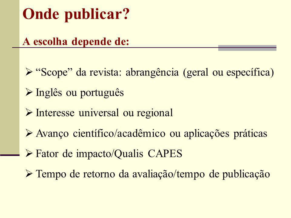 """Onde publicar? A escolha depende de:  """"Scope"""" da revista: abrangência (geral ou específica)  Inglês ou português  Interesse universal ou regional """