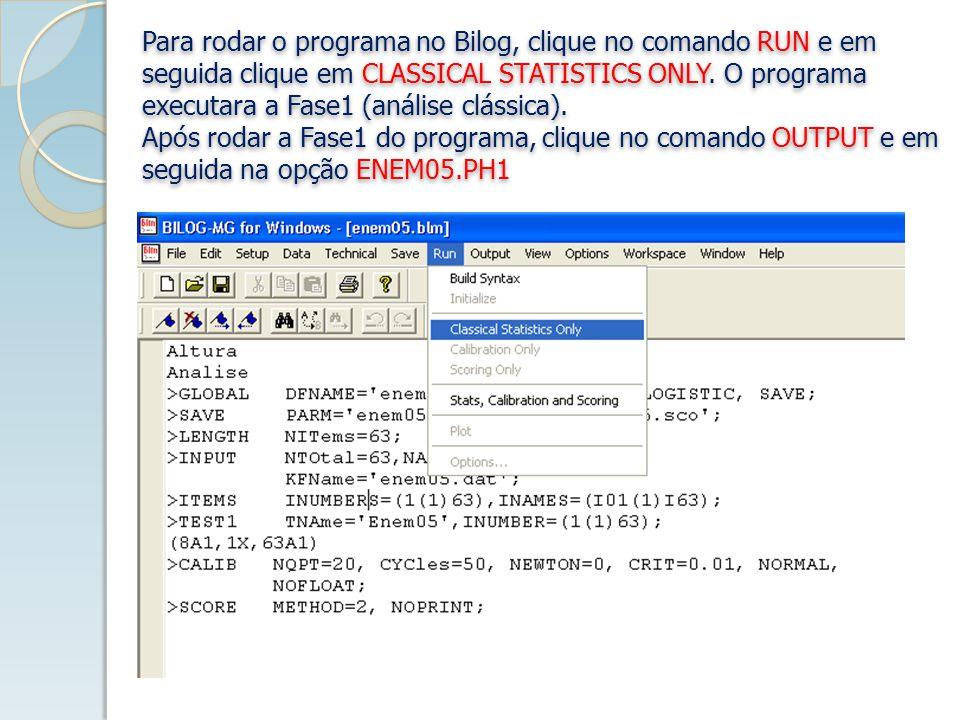 Para rodar o programa no Bilog, clique no comando RUN e em seguida clique em CLASSICAL STATISTICS ONLY.