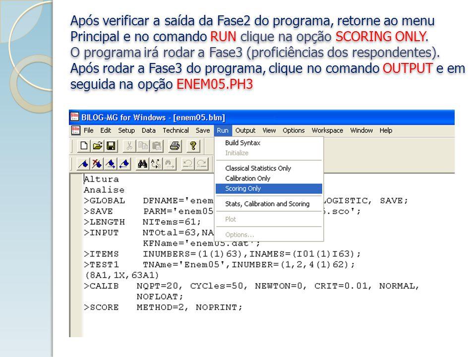 Após verificar a saída da Fase2 do programa, retorne ao menu Principal e no comando RUN clique na opção SCORING ONLY.