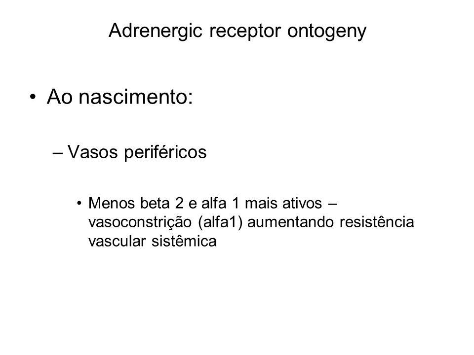 Adrenergic receptor ontogeny Ao nascimento: –Vasos periféricos Menos beta 2 e alfa 1 mais ativos – vasoconstrição (alfa1) aumentando resistência vascular sistêmica