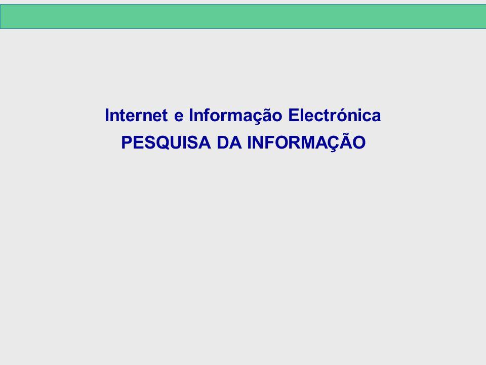 Internet e Informação Electrónica PESQUISA DA INFORMAÇÃO