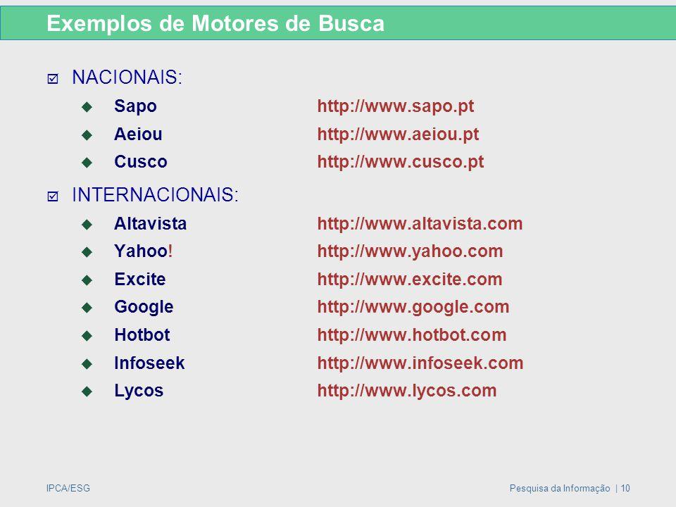 IPCA/ESGPesquisa da Informação | 10  NACIONAIS:  Sapo http://www.sapo.pt  Aeiou http://www.aeiou.pt  Cusco http://www.cusco.pt  INTERNACIONAIS: 