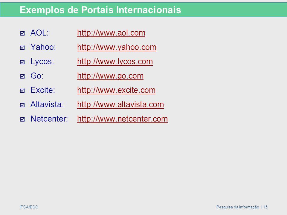IPCA/ESGPesquisa da Informação | 15 Exemplos de Portais Internacionais  AOL:http://www.aol.comhttp://www.aol.com  Yahoo:http://www.yahoo.comhttp://w