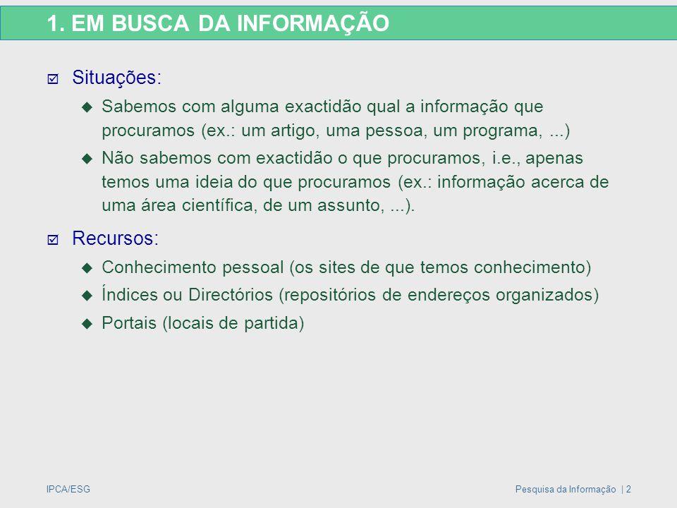 IPCA/ESGPesquisa da Informação | 2 1. EM BUSCA DA INFORMAÇÃO  Situações:  Sabemos com alguma exactidão qual a informação que procuramos (ex.: um art